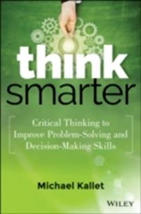 think-smarter-critical-thinking-to-improve-problem-solving-and-decision-making-skills