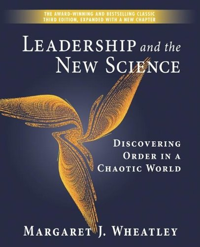 Leadership And the New Science: Discovering Order in a Chaotic World (