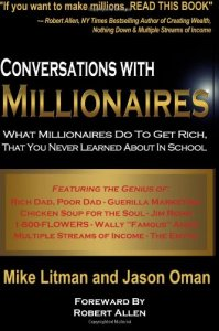 Conversations with Millionaires: What Millionaires Do to Get Rich, That You Never Learned About in School!